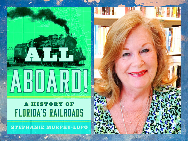 Stephanie Murphy-Lupo - All Aboard -- A History of Florida's Railroads